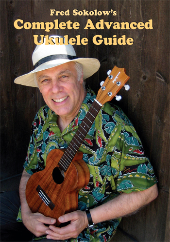 Fred Sokolow's Complete Advanced Ukulele Guides