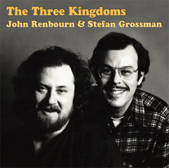Stefan Grossman and John Renbourn / The Three Kingdoms