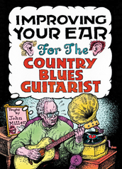 J. Miller / Improving Your Ear for the Country Blues Guitarist