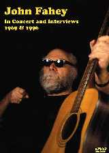 John Fahey In Concert & Interviews 1969 and 1996
