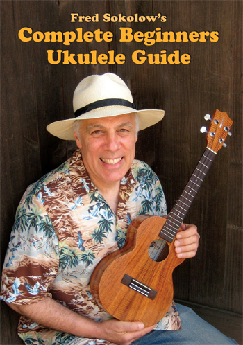 Fred Sokolow's Complete Beginners Ukulele Guide