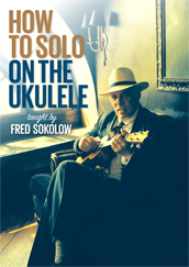 Fred Sokolow / How To Solo On The Ukulele
