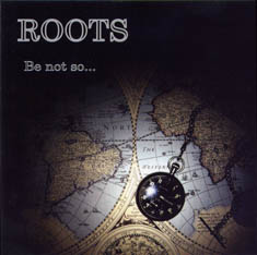 <CD>ROOTS/Be not so...